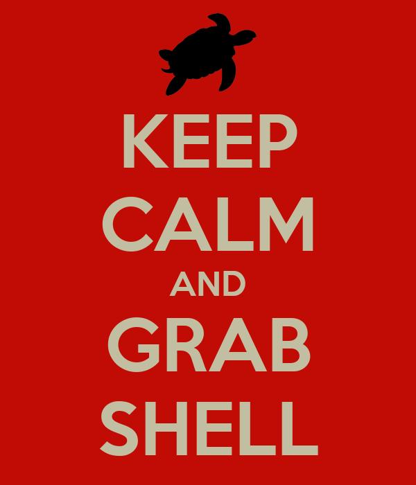 KEEP CALM AND GRAB SHELL
