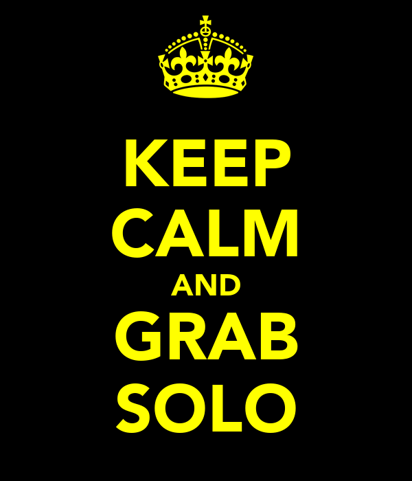 KEEP CALM AND GRAB SOLO