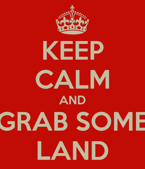 KEEP CALM AND GRAB SOME LAND