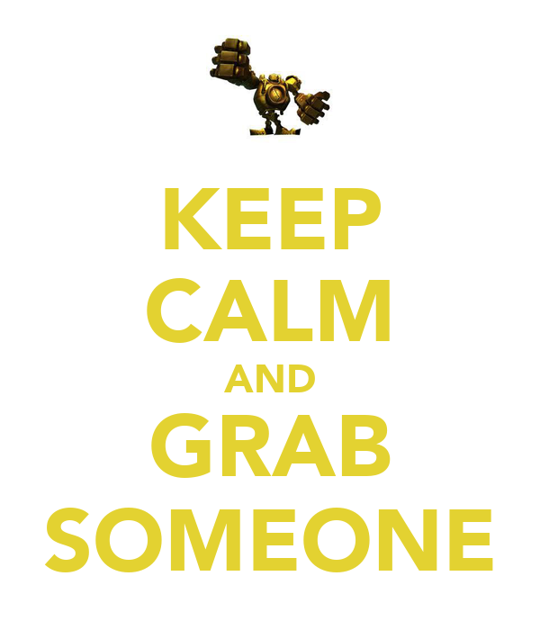 KEEP CALM AND GRAB SOMEONE