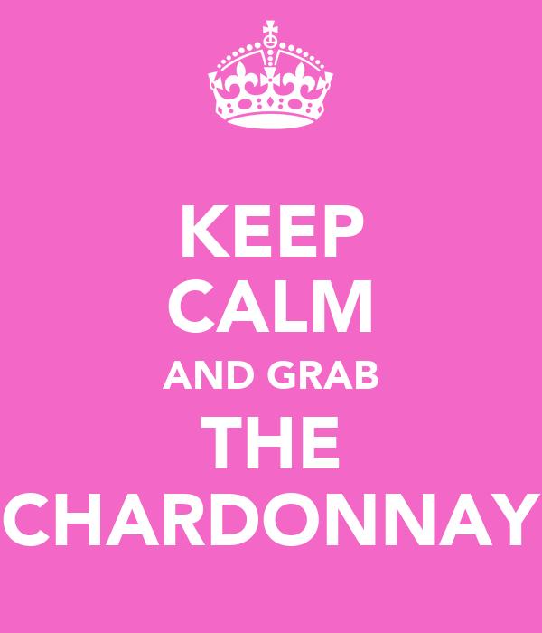 KEEP CALM AND GRAB THE CHARDONNAY