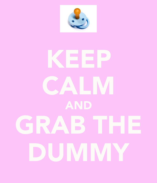 KEEP CALM AND GRAB THE DUMMY