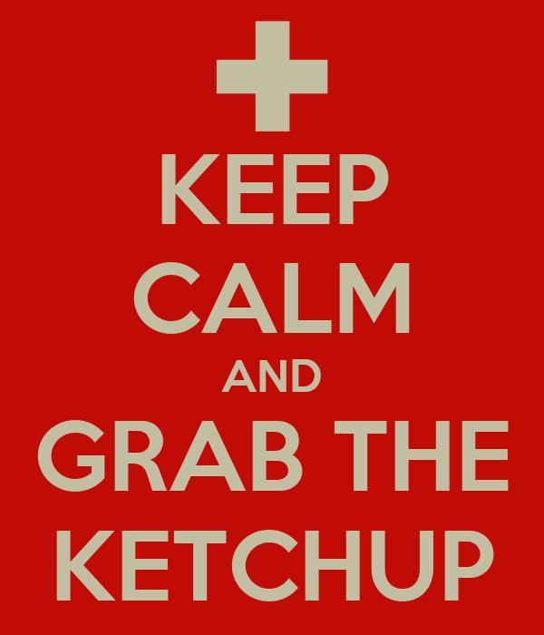 KEEP CALM AND GRAB THE KETCHUP