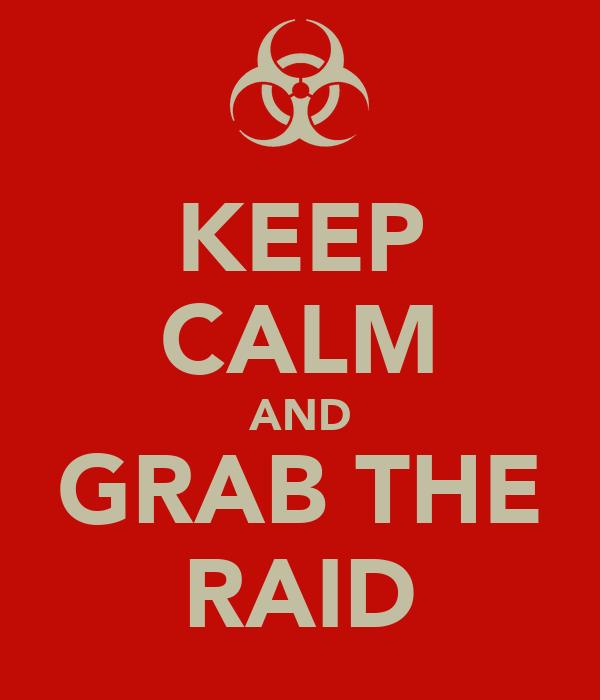 KEEP CALM AND GRAB THE RAID