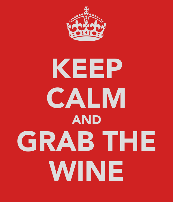 KEEP CALM AND GRAB THE WINE