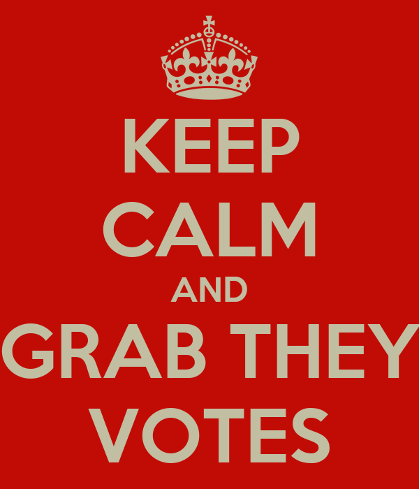 KEEP CALM AND GRAB THEY VOTES