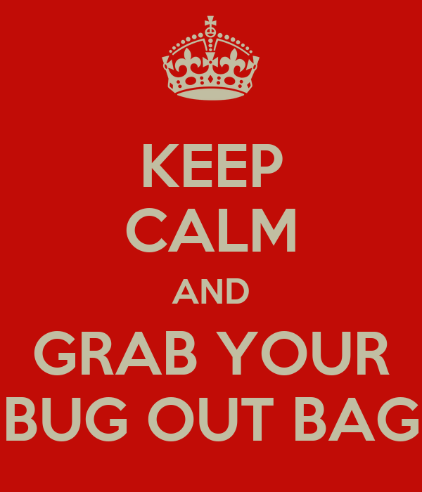 KEEP CALM AND GRAB YOUR BUG OUT BAG