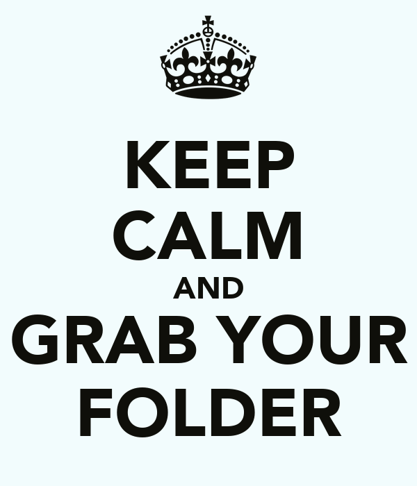 KEEP CALM AND GRAB YOUR FOLDER