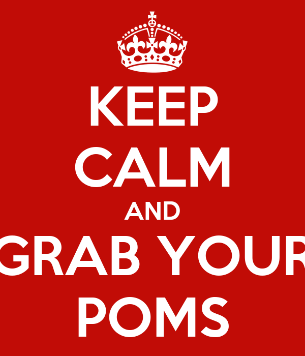 KEEP CALM AND GRAB YOUR POMS