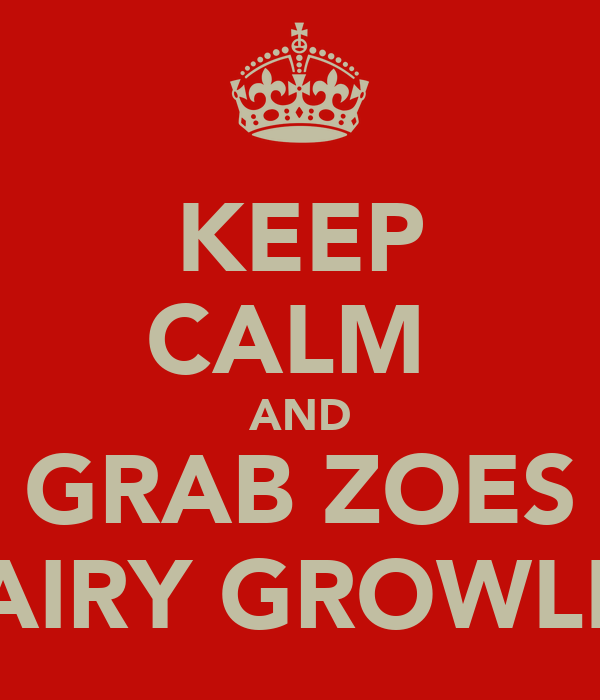 KEEP CALM  AND GRAB ZOES HAIRY GROWLER
