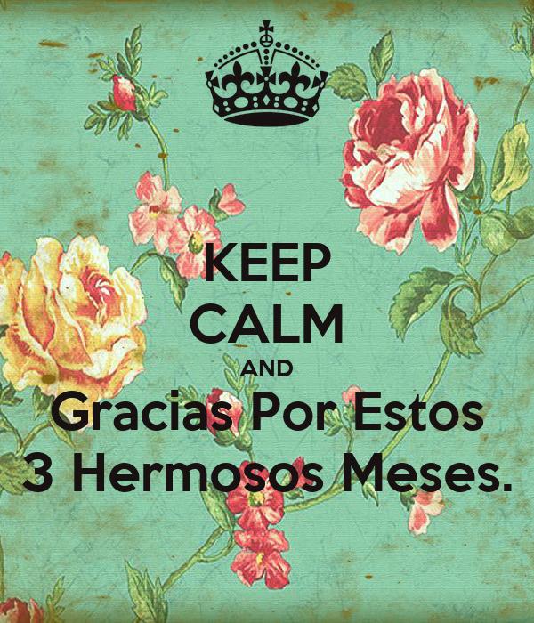 KEEP CALM AND Gracias Por Estos 3 Hermosos Meses.
