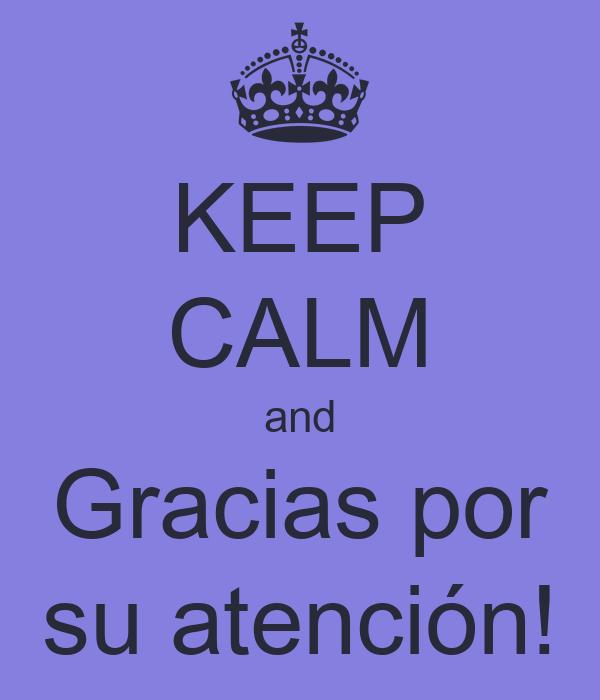 KEEP CALM and Gracias por su atención!