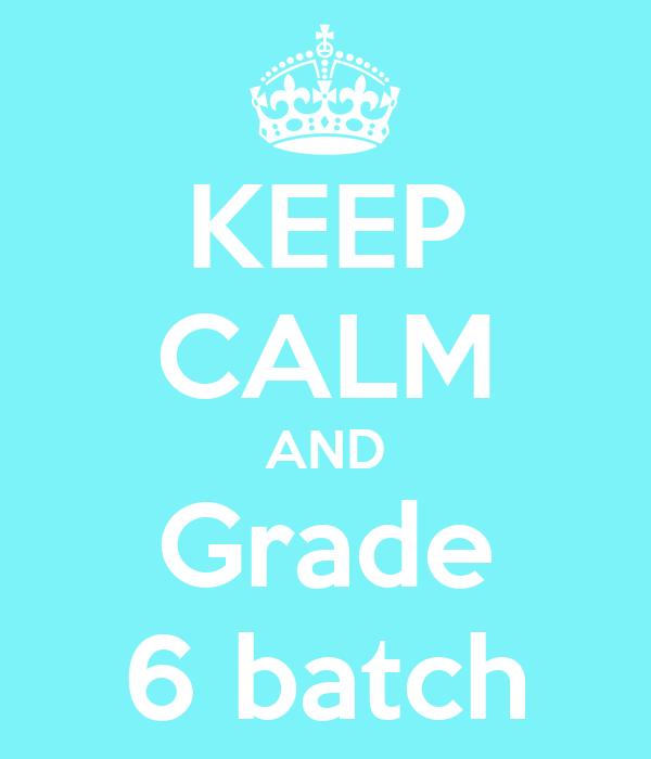 KEEP CALM AND Grade 6 batch