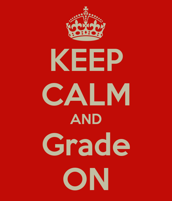KEEP CALM AND Grade ON
