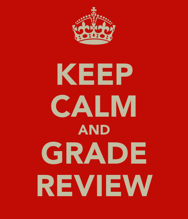 KEEP CALM AND GRADE REVIEW