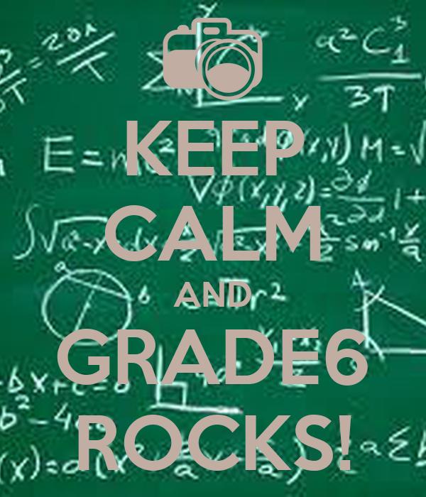 KEEP CALM AND GRADE6 ROCKS!