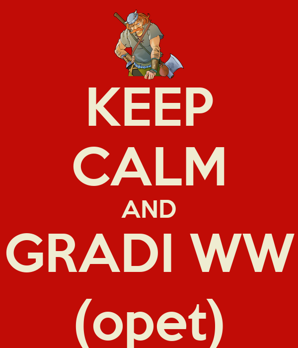 KEEP CALM AND GRADI WW (opet)