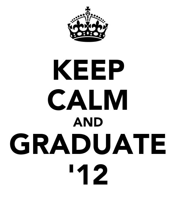 KEEP CALM AND GRADUATE '12