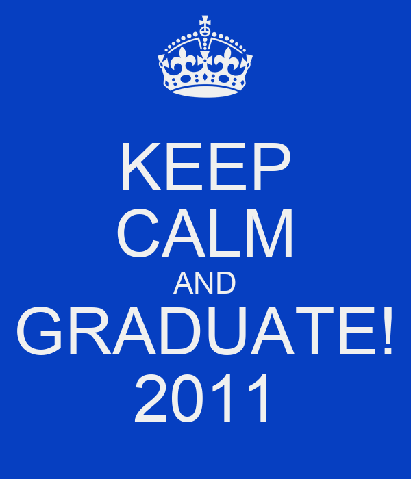 KEEP CALM AND GRADUATE! 2011