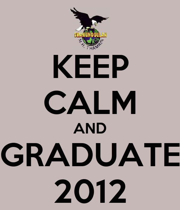 KEEP CALM AND GRADUATE 2012