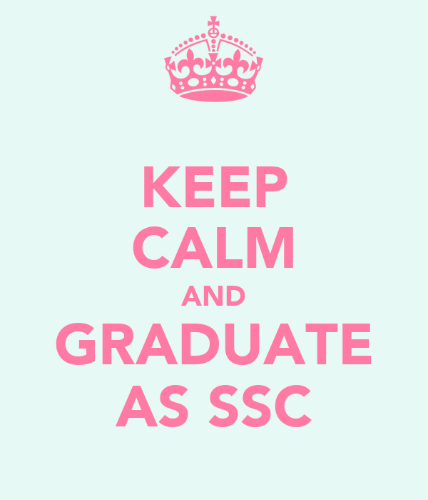 KEEP CALM AND GRADUATE AS SSC