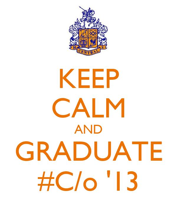 KEEP CALM AND GRADUATE #C/o '13