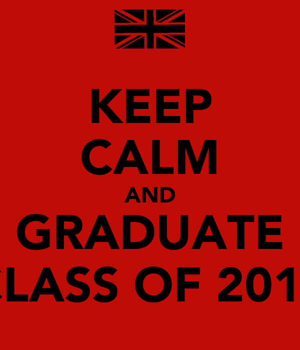 KEEP CALM AND GRADUATE CLASS OF 2012