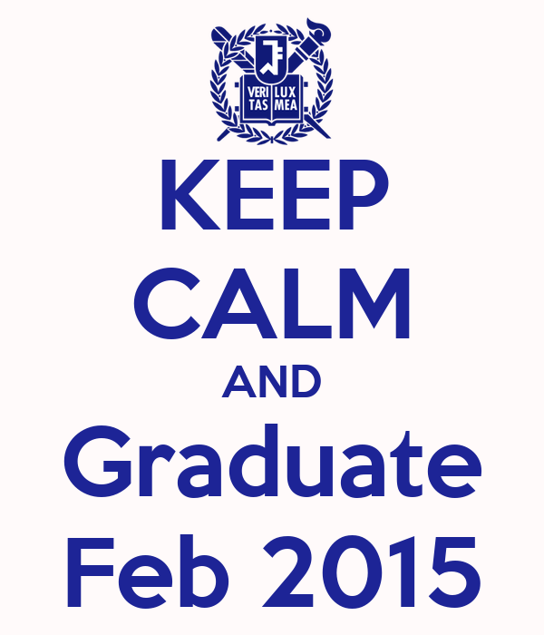 KEEP CALM AND Graduate Feb 2015