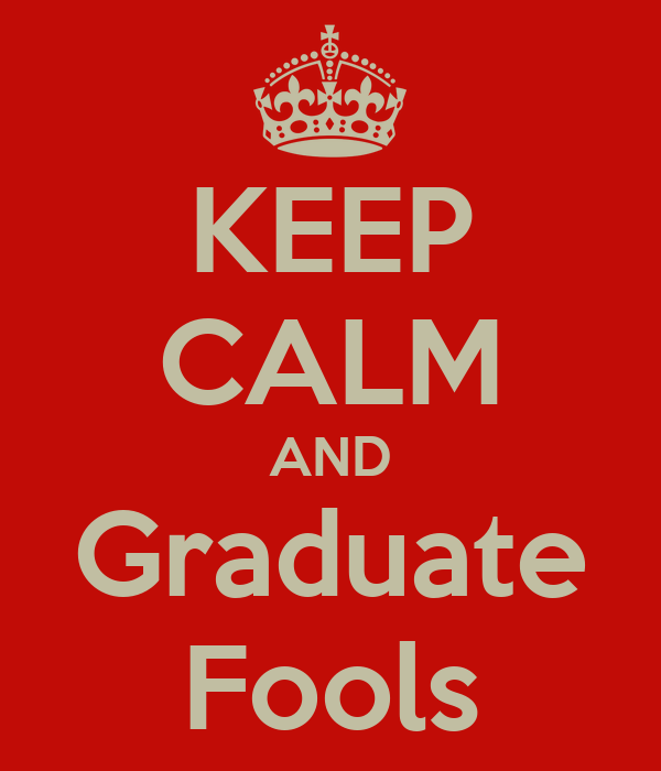KEEP CALM AND Graduate Fools