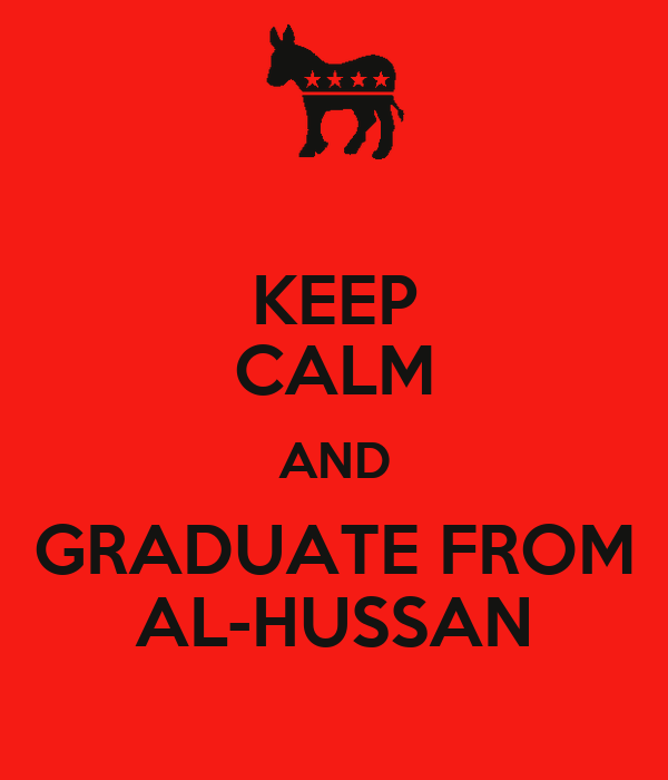 KEEP CALM AND GRADUATE FROM AL-HUSSAN