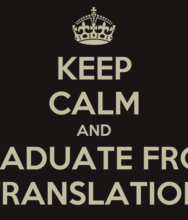 KEEP CALM AND GRADUATE FROM TRANSLATION