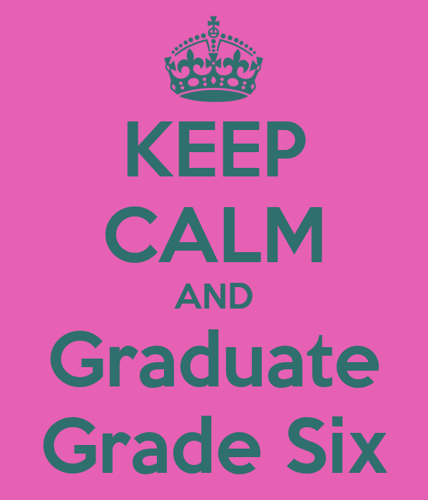KEEP CALM AND Graduate Grade Six
