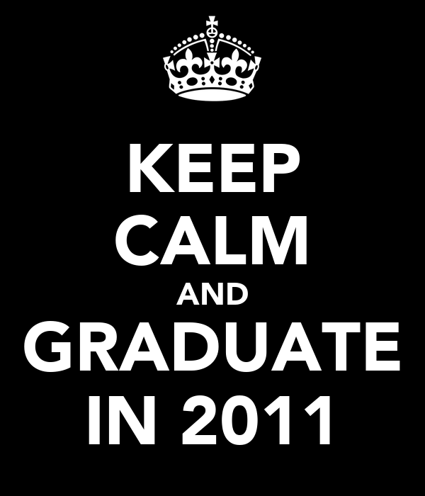 KEEP CALM AND GRADUATE IN 2011