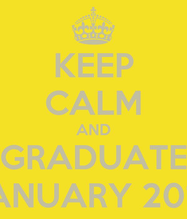 KEEP CALM AND GRADUATE JANUARY 2013