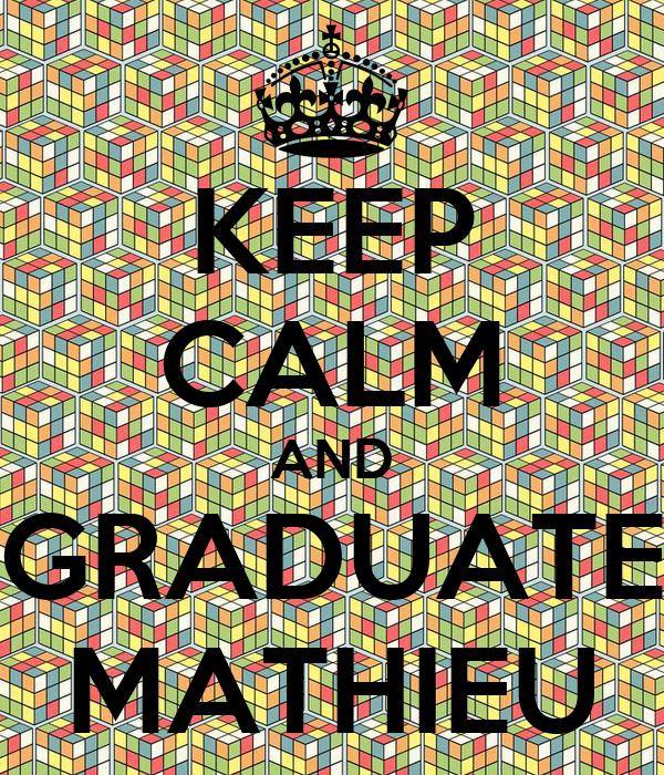 KEEP CALM AND GRADUATE MATHIEU