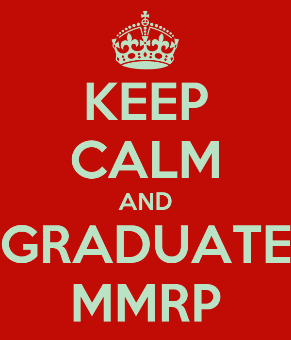 KEEP CALM AND GRADUATE MMRP