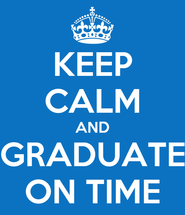 KEEP CALM AND GRADUATE ON TIME