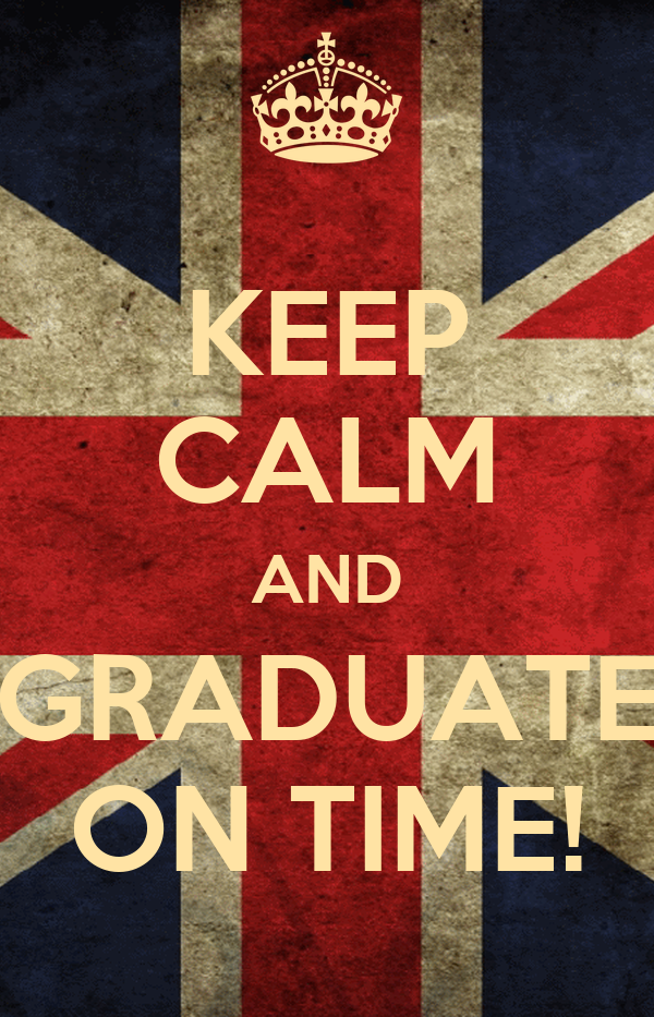 KEEP CALM AND GRADUATE ON TIME!