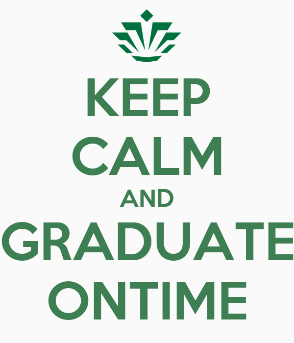 KEEP CALM AND GRADUATE ONTIME