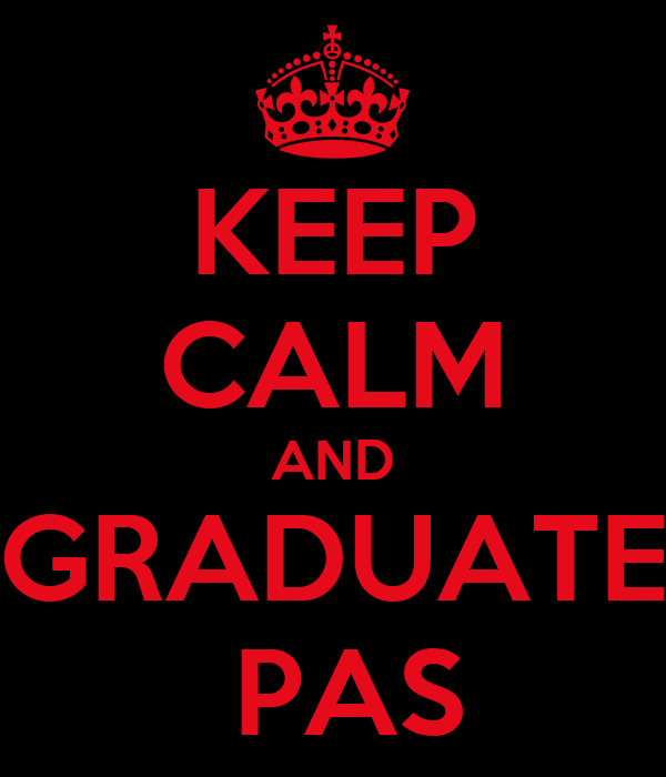 KEEP CALM AND GRADUATE  PAS