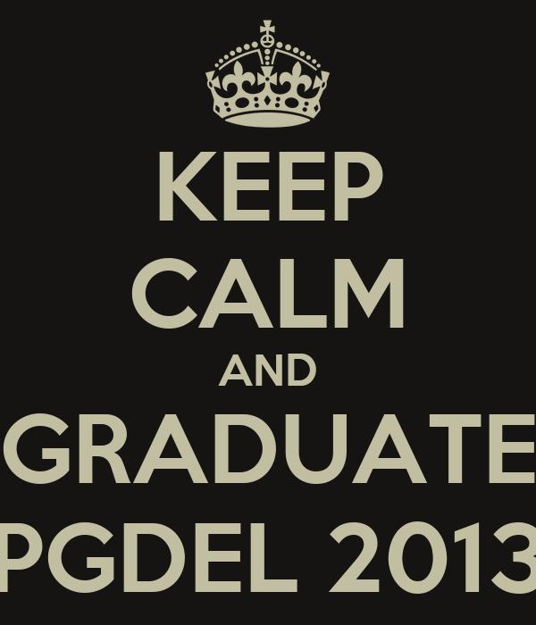 KEEP CALM AND GRADUATE PGDEL 2013