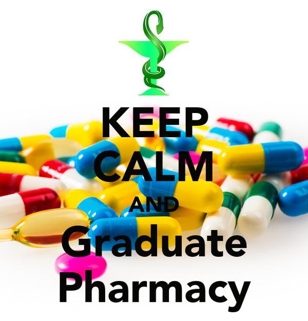 KEEP CALM AND Graduate Pharmacy