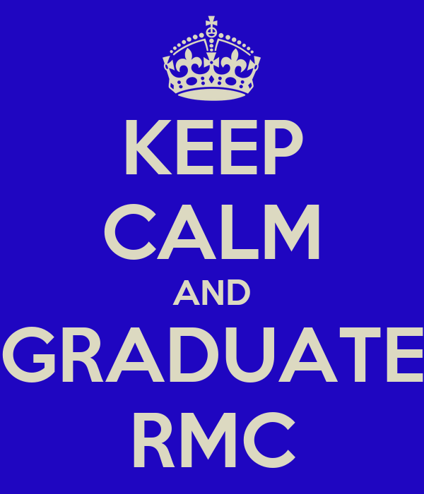 KEEP CALM AND GRADUATE RMC