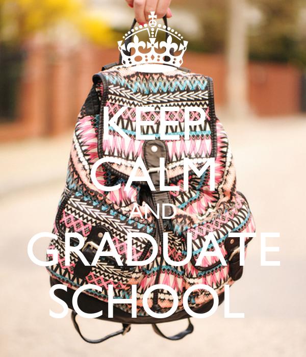 KEEP CALM AND GRADUATE SCHOOL