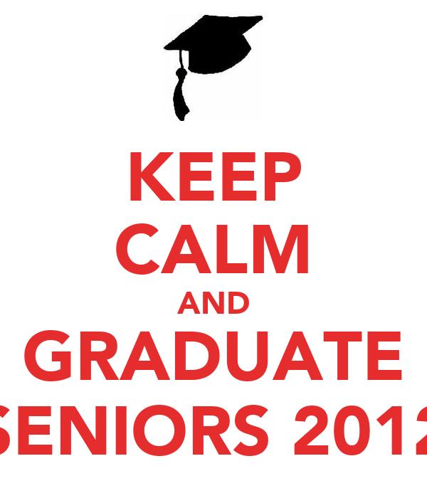 KEEP CALM AND GRADUATE SENIORS 2012