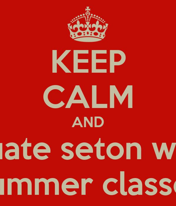 KEEP CALM AND Graduate seton without Summer classes