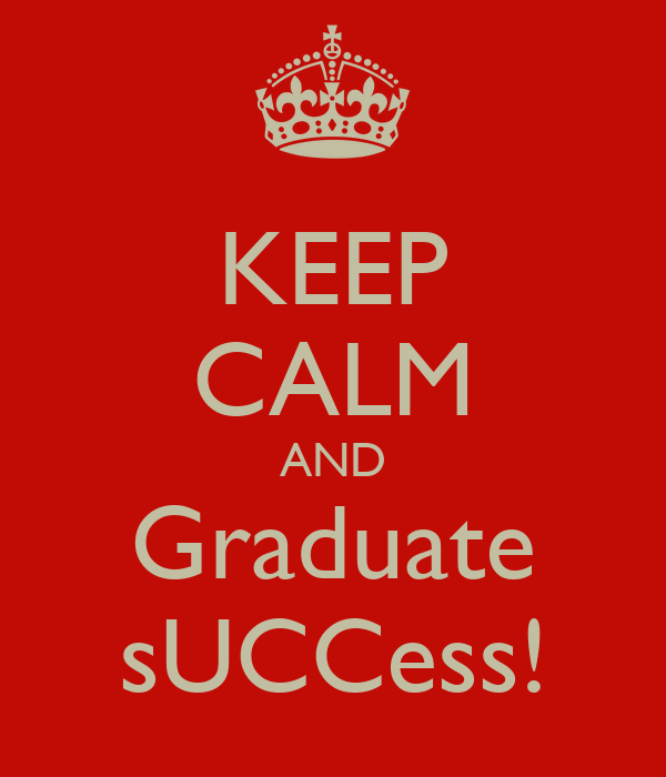 KEEP CALM AND Graduate sUCCess!