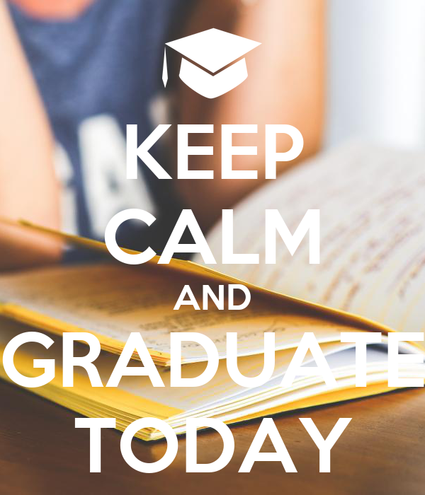 KEEP CALM AND GRADUATE TODAY