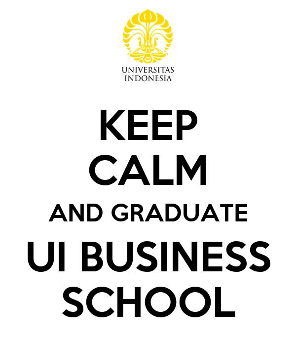 KEEP CALM AND GRADUATE UI BUSINESS SCHOOL