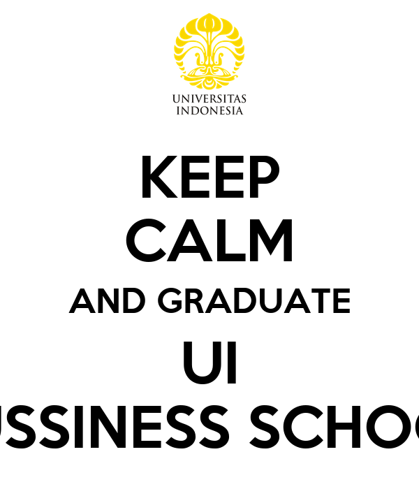 KEEP CALM AND GRADUATE UI BUSSINESS SCHOOL